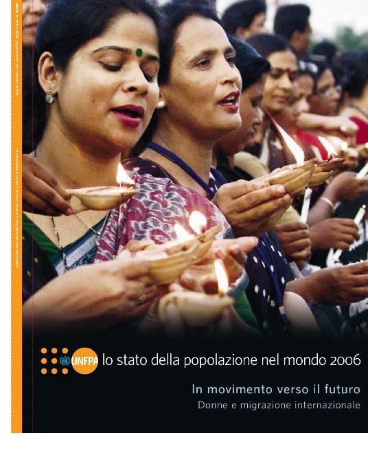 Lo stato della popolazione del mondo 2006: In movimento verso il futuro. Donne e migrazione internazionale.